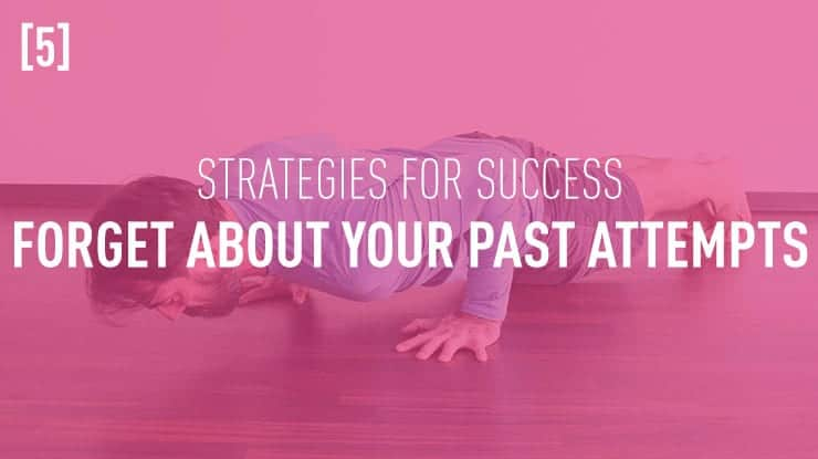 success strategies forget about your past attempts